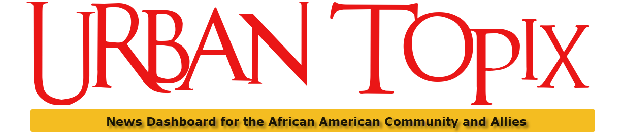 Urban Topix News Dashboard For The African American Community And Allies